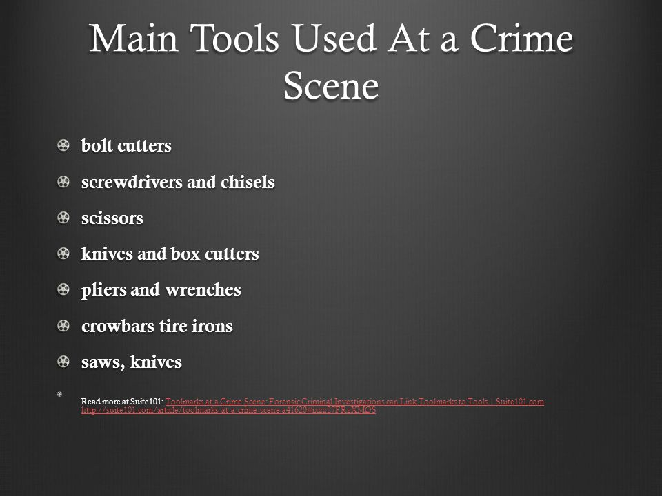 Main Tools Used At a Crime Scene bolt cutters screwdrivers and chisels scissors knives and box cutters pliers and wrenches crowbars tire irons saws, k