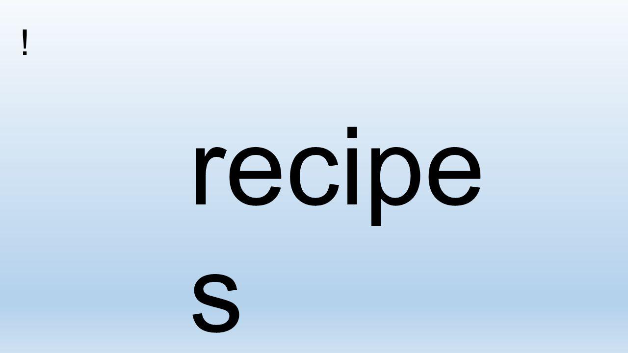 ! recipe s