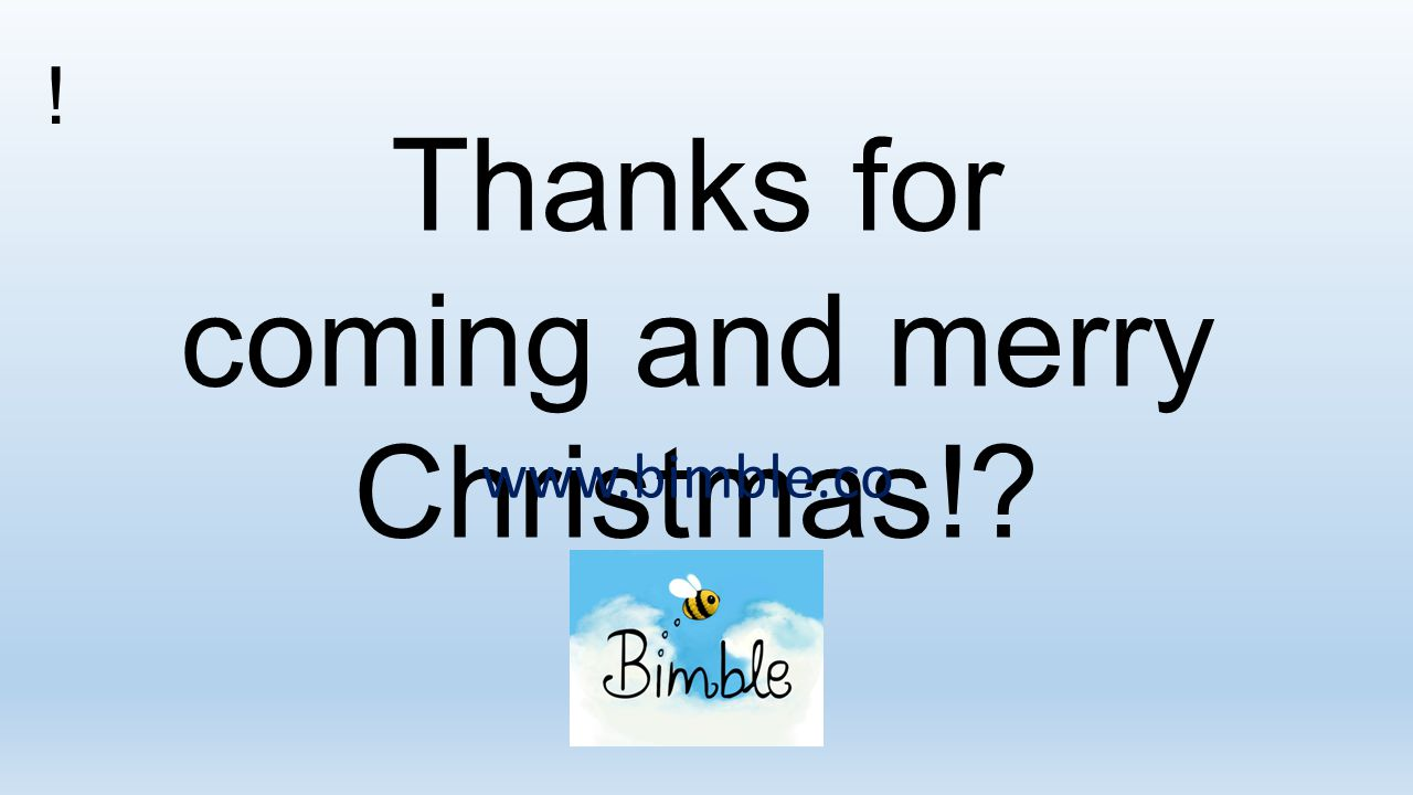 ! Thanks for coming and merry Christmas!? www.bimble.co
