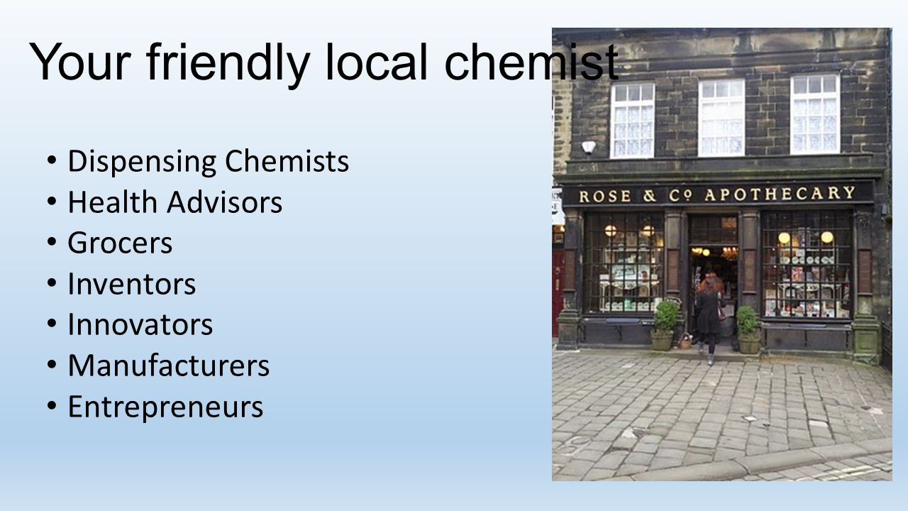 Your friendly local chemist Dispensing Chemists Health Advisors Grocers Inventors Innovators Manufacturers Entrepreneurs