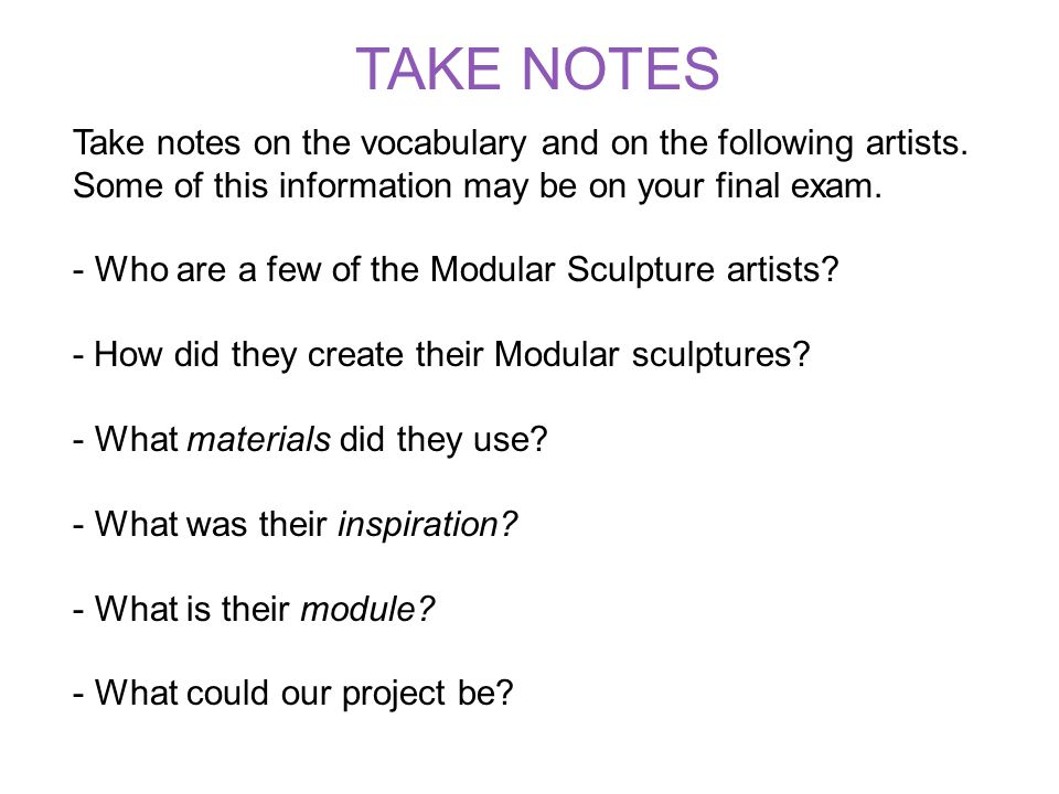 Take notes on the vocabulary and on the following artists. Some of this information may be on your final exam. - Who are a few of the Modular Sculptur