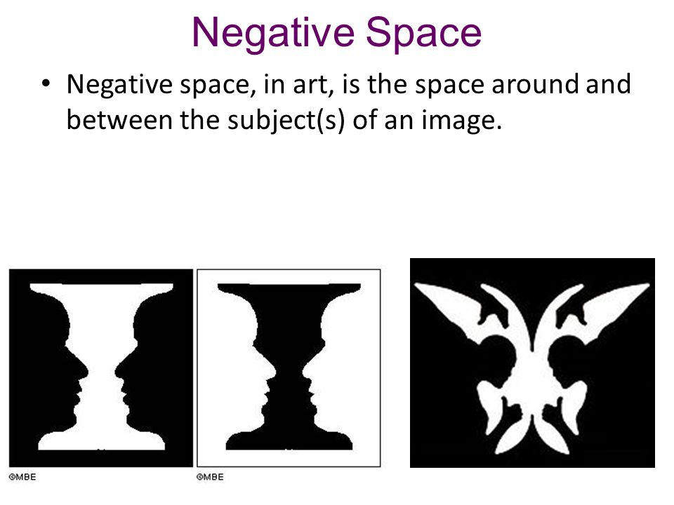 Negative Space Negative space, in art, is the space around and between the subject(s) of an image.