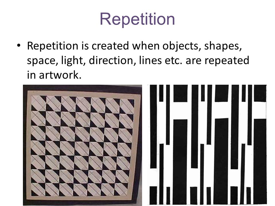 Repetition Repetition is created when objects, shapes, space, light, direction, lines etc. are repeated in artwork.