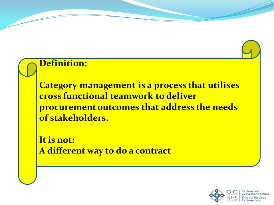 Definition: Category management is a process that utilises cross functional teamwork to deliver procurement outcomes that address the needs of stakeholders.
