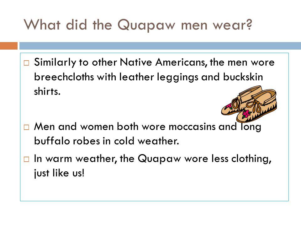 Quapaw women  Quapaw women wore long deerskin dresses and wore their hair loose or braided.