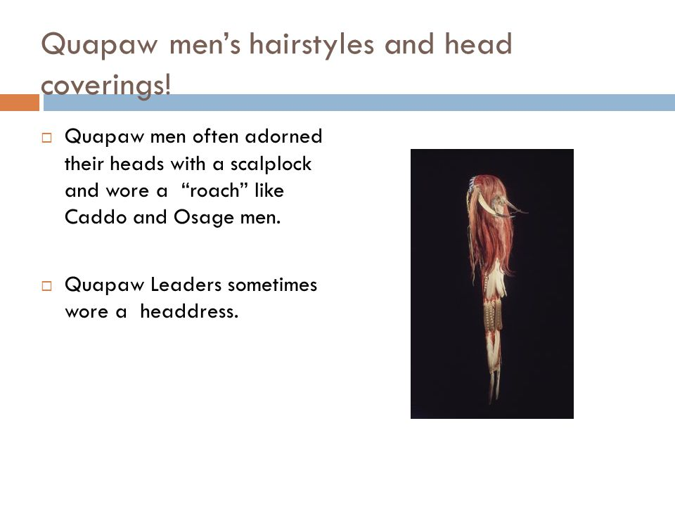 """Quapaw men's hairstyles and head coverings!  Quapaw men often adorned their heads with a scalplock and wore a """"roach"""" like Caddo and Osage men.  Qua"""