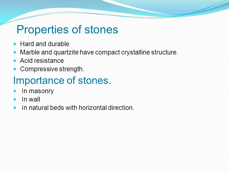 Properties of stones Hard and durable Marble and quartzite have compact crystalline structure.