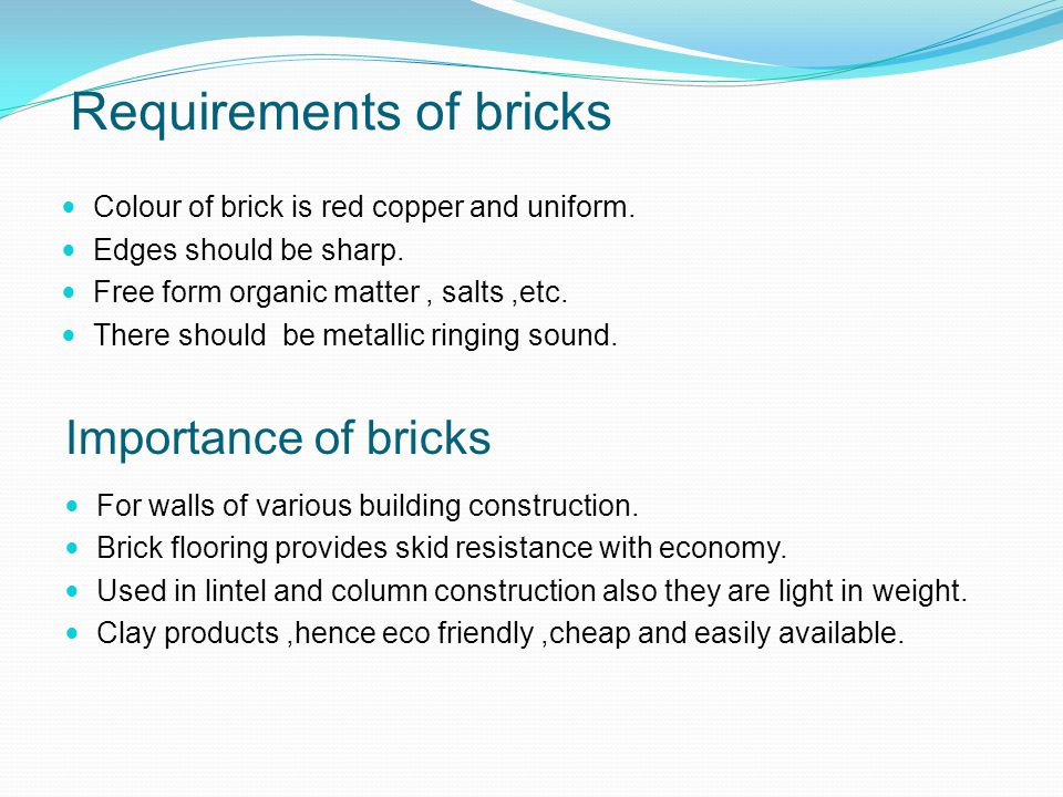 Requirements of bricks Colour of brick is red copper and uniform.