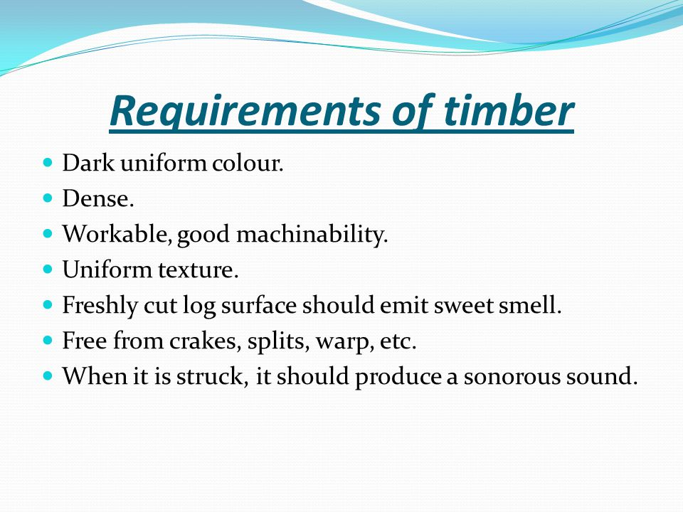 Requirements of timber Dark uniform colour. Dense.
