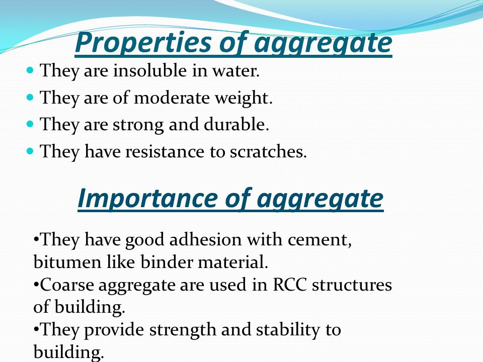 Properties of aggregate They are insoluble in water.