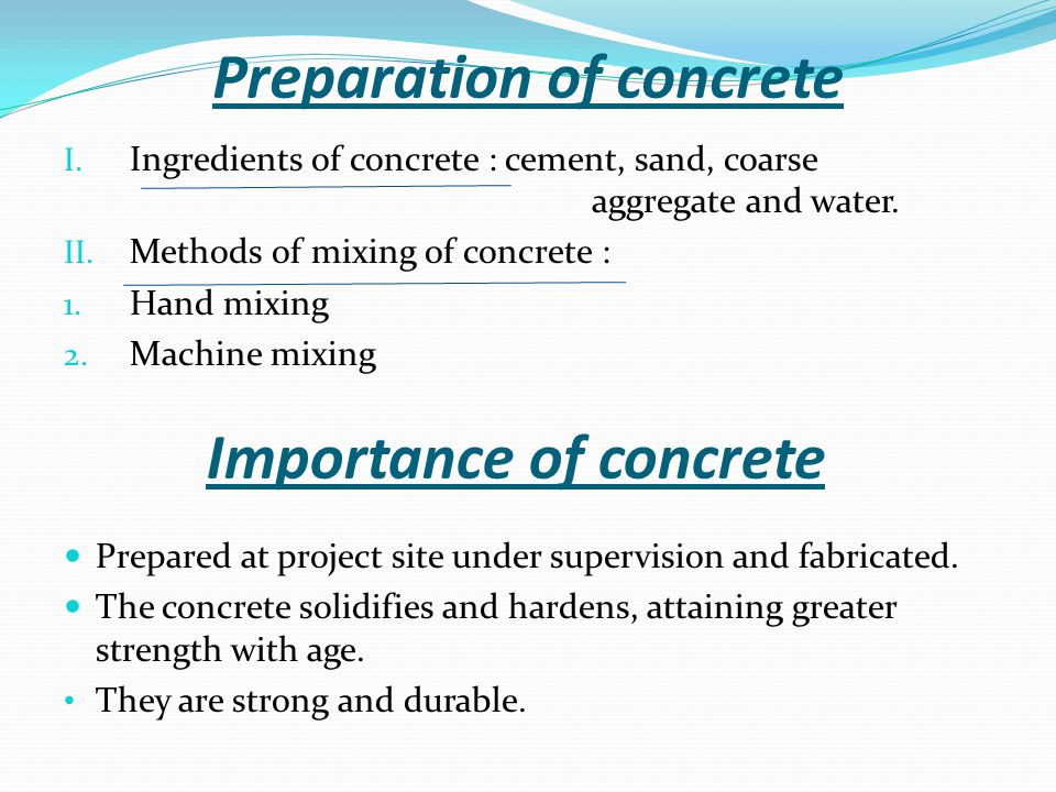 Preparation of concrete I. Ingredients of concrete : cement, sand, coarse aggregate and water.