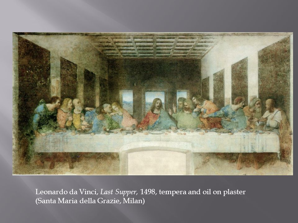 Leonardo da Vinci, Last Supper, 1498, tempera and oil on plaster (Santa Maria della Grazie, Milan)