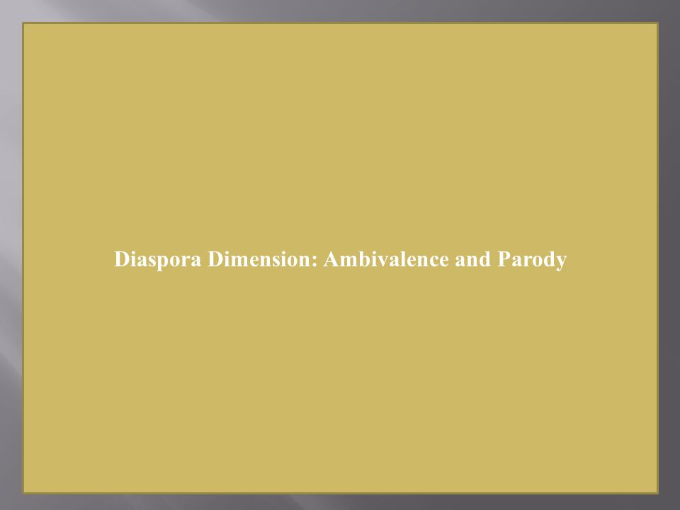 Diaspora Dimension: Ambivalence and Parody