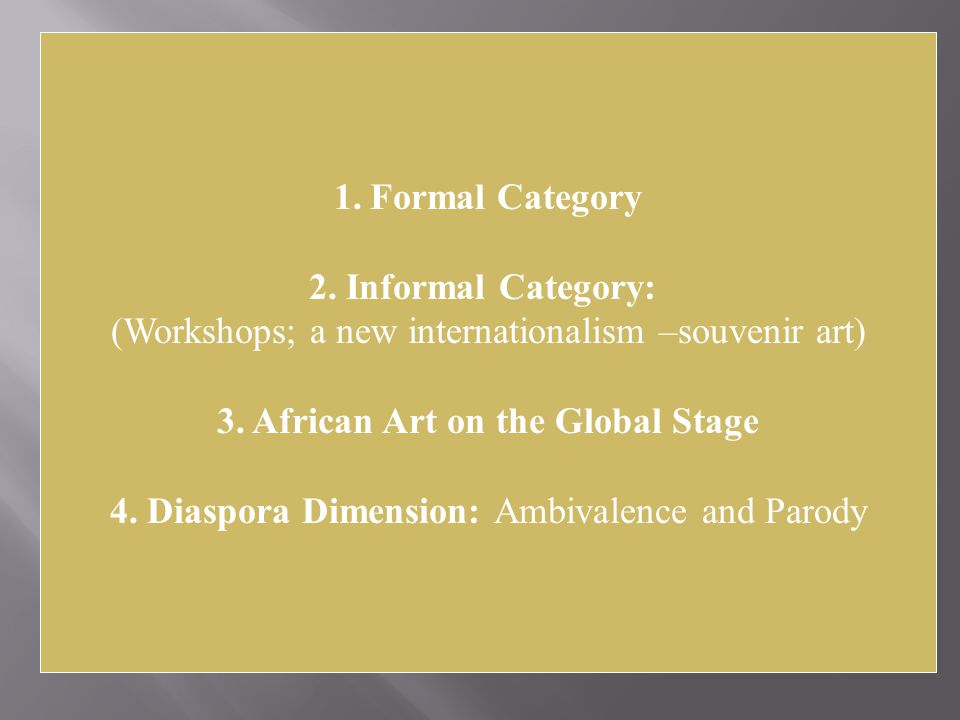 1.Formal Category 2. Informal Category: (Workshops; a new internationalism –souvenir art) 3.