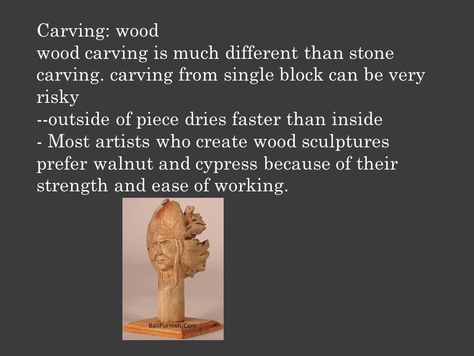 Carving: wood wood carving is much different than stone carving.