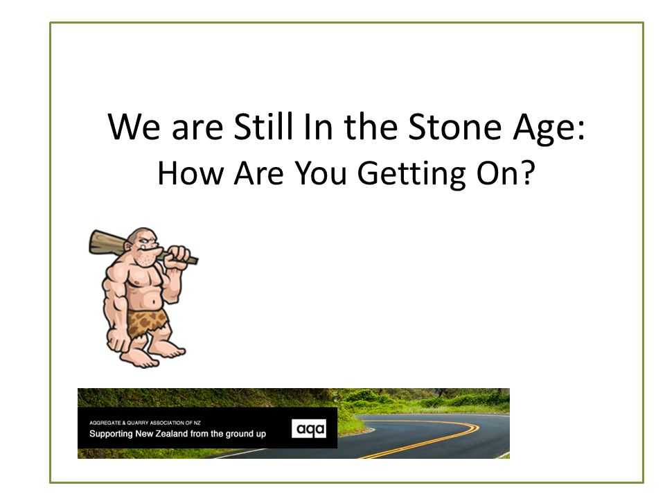 W W We are still in the Stone Age: How are you getting on? Thank you for your attention Questions?