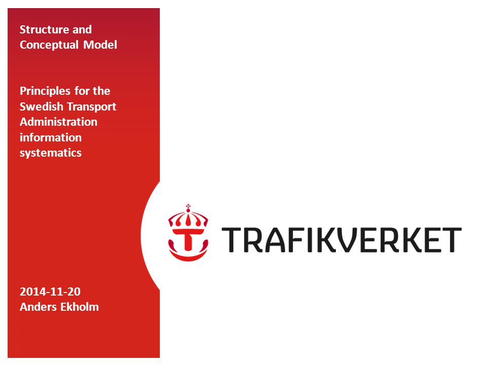 TMALL 0141 Presentation v 1.0 Structure and Conceptual Model Principles for the Swedish Transport Administration information systematics 2014-11-20 Anders Ekholm