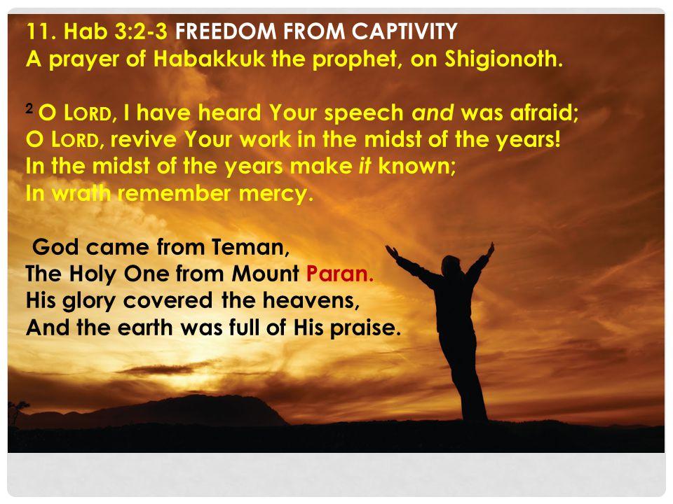 11. Hab 3:2-3 FREEDOM FROM CAPTIVITY A prayer of Habakkuk the prophet, on Shigionoth.