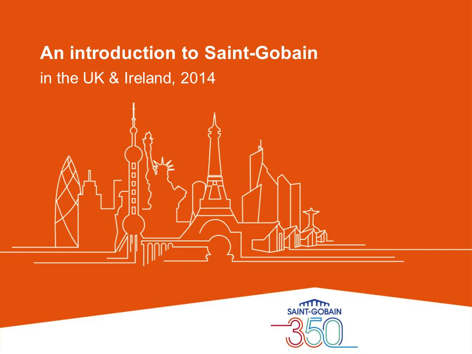 An introduction to Saint-Gobain in the UK & Ireland, 2014