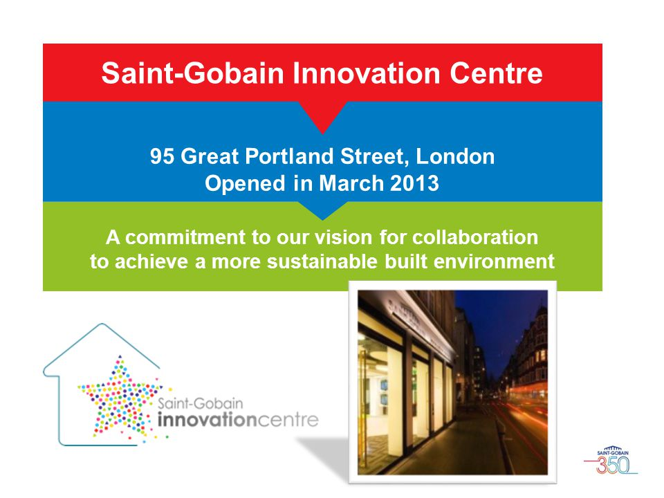 A commitment to our vision for collaboration to achieve a more sustainable built environment 95 Great Portland Street, London Opened in March 2013 Sai