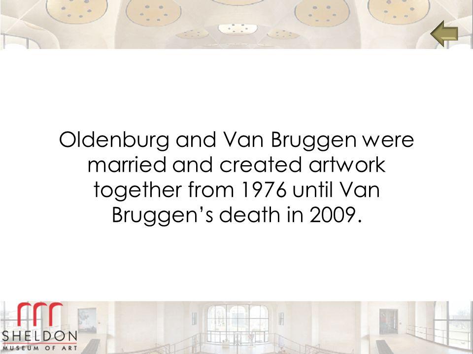 Oldenburg and Van Bruggen were married and created artwork together from 1976 until Van Bruggen's death in 2009.