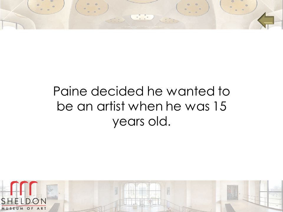 Paine decided he wanted to be an artist when he was 15 years old.
