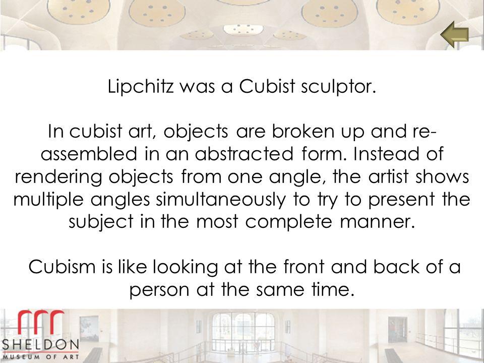 Lipchitz was a Cubist sculptor.