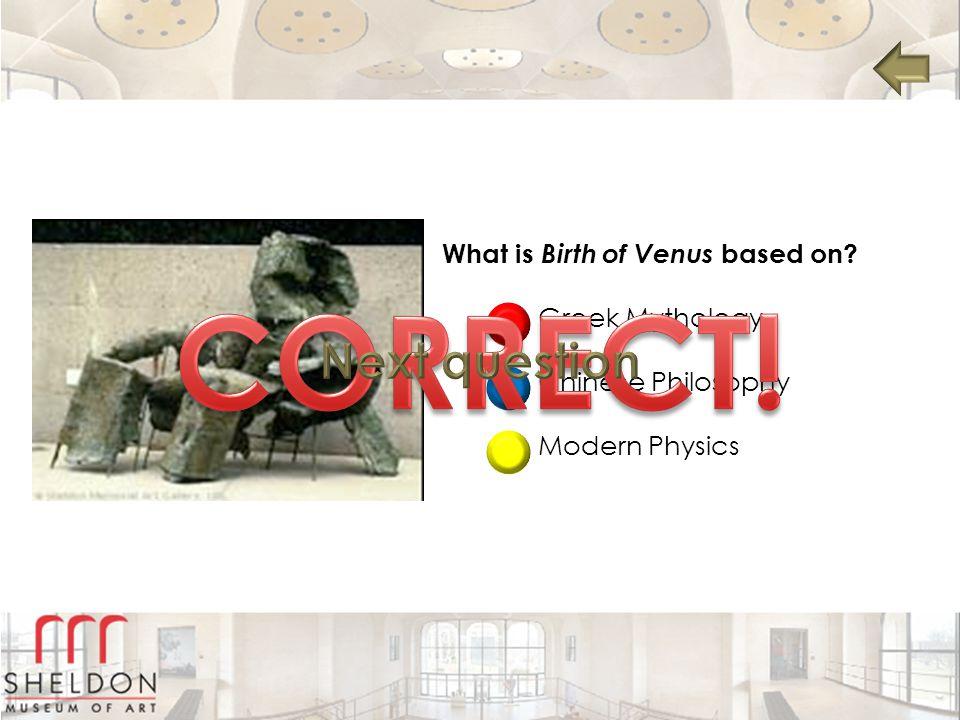 What is Birth of Venus based on? Greek Mythology Chinese Philosophy Modern Physics