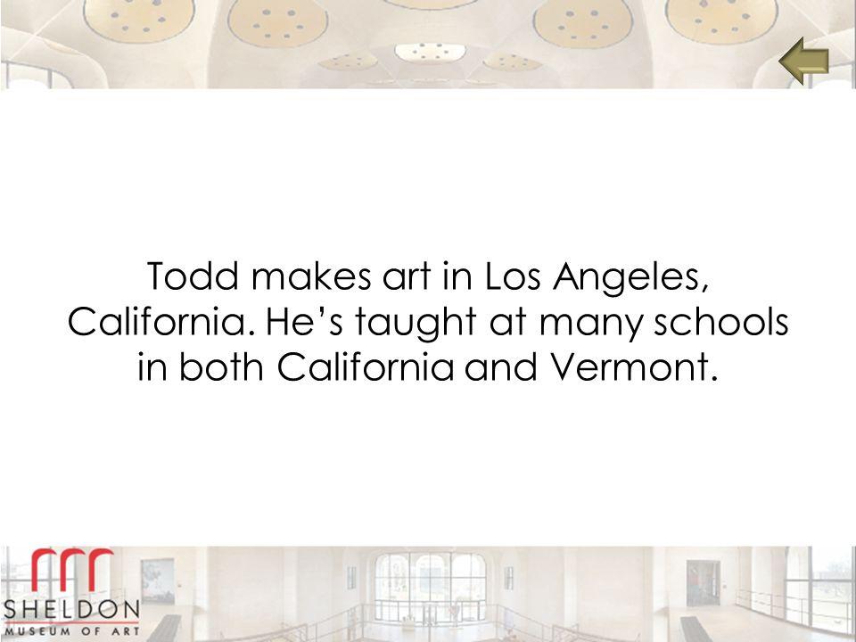 Todd makes art in Los Angeles, California.