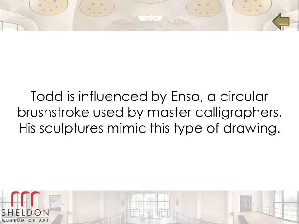 Todd is influenced by Enso, a circular brushstroke used by master calligraphers.