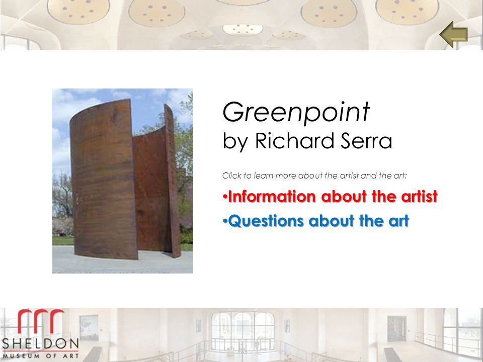 Greenpoint by Richard Serra Information about the artist Information about the artist Information about the artist Information about the artist Questions about the art Questions about the art Questions about the art Questions about the art Click to learn more about the artist and the art: