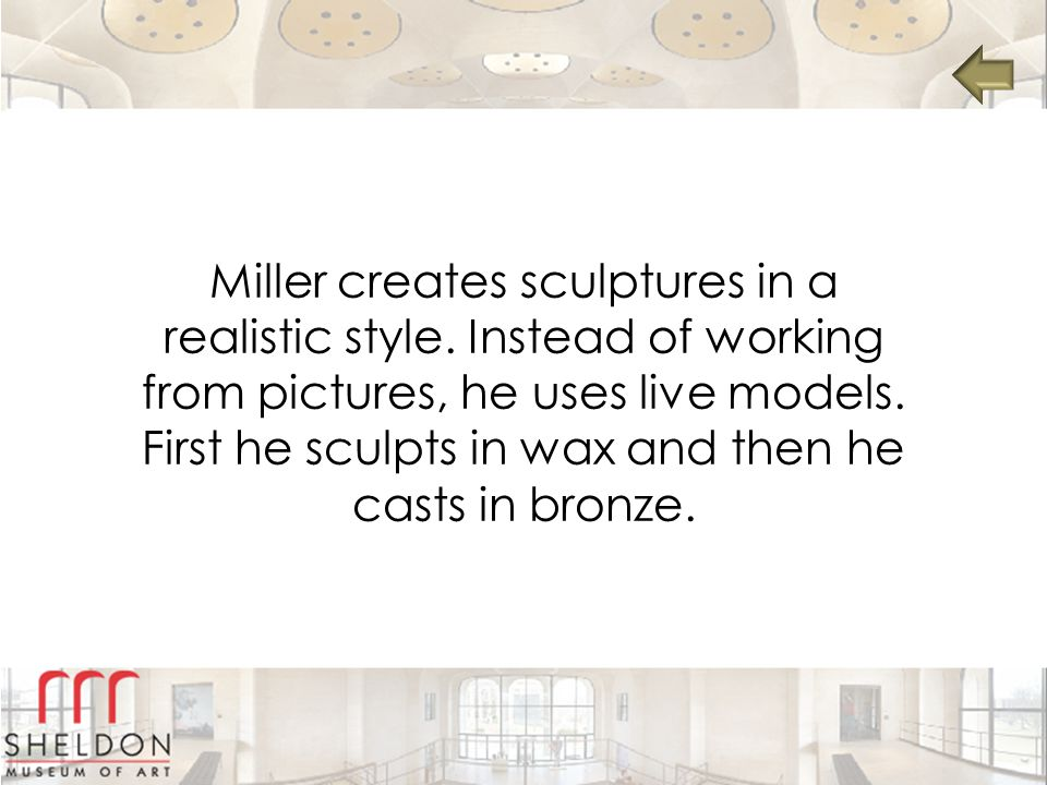 Miller creates sculptures in a realistic style.