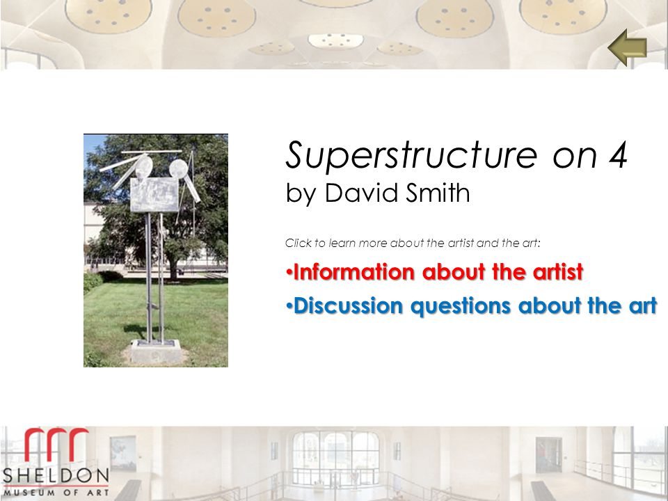 Superstructure on 4 by David Smith Information about the artist Information about the artist Information about the artist Information about the artist Discussion questions about the art Discussion questions about the art Discussion questions about the art Discussion questions about the art Click to learn more about the artist and the art:
