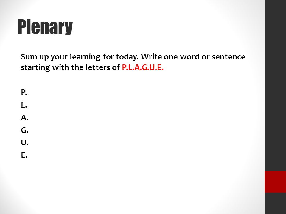 Plenary Sum up your learning for today. Write one word or sentence starting with the letters of P.L.A.G.U.E. P. L. A. G. U. E.