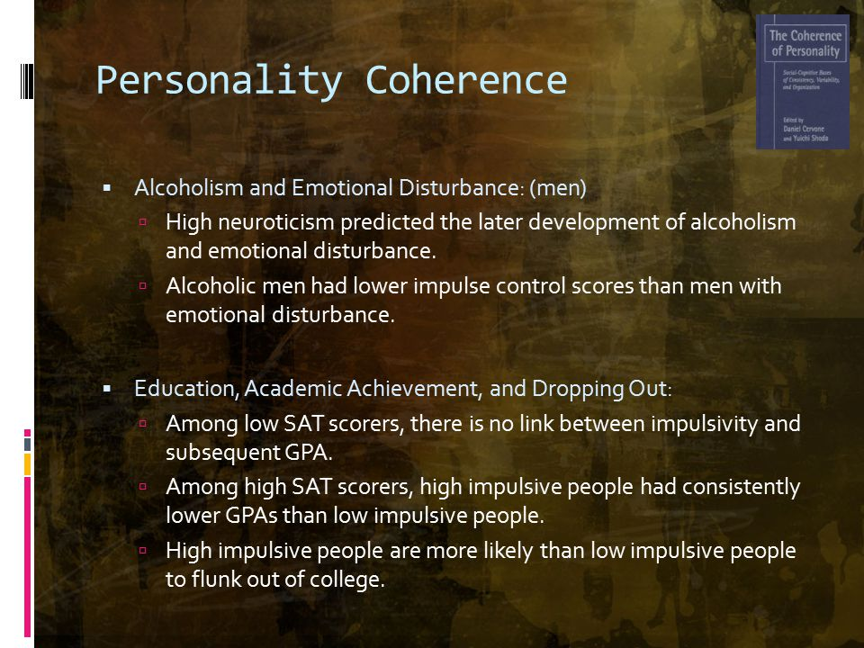 Personality Coherence  Alcoholism and Emotional Disturbance: (men)  High neuroticism predicted the later development of alcoholism and emotional disturbance.