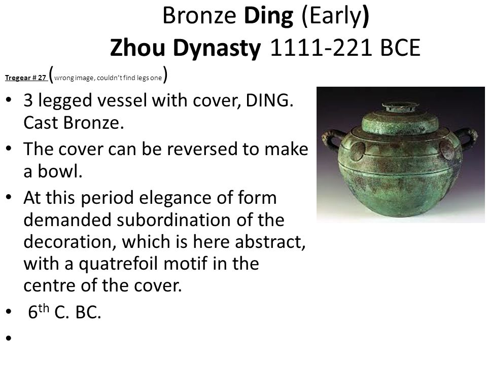 Bronze Ding (Early) Zhou Dynasty 1111-221 BCE Tregear # 27 ( wrong image, couldn't find legs one ) 3 legged vessel with cover, DING.