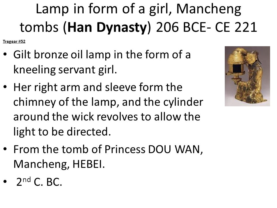 Lamp in form of a girl, Mancheng tombs (Han Dynasty) 206 BCE- CE 221 Tregear #52 Gilt bronze oil lamp in the form of a kneeling servant girl.