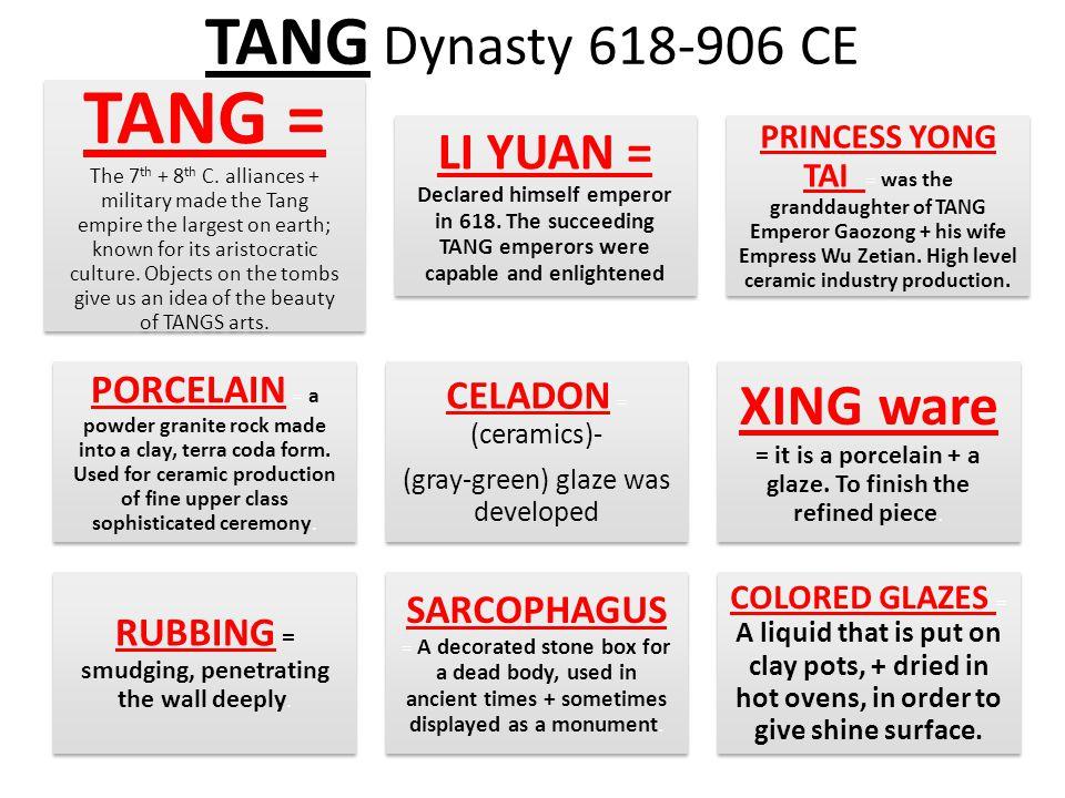 TANG Dynasty 618-906 CE TANG = The 7 th + 8 th C.