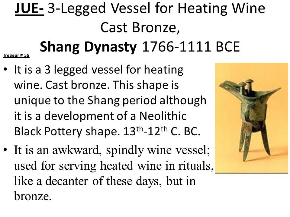 JUE- 3-Legged Vessel for Heating Wine Cast Bronze, Shang Dynasty 1766-1111 BCE Tregear # 38 It is a 3 legged vessel for heating wine.