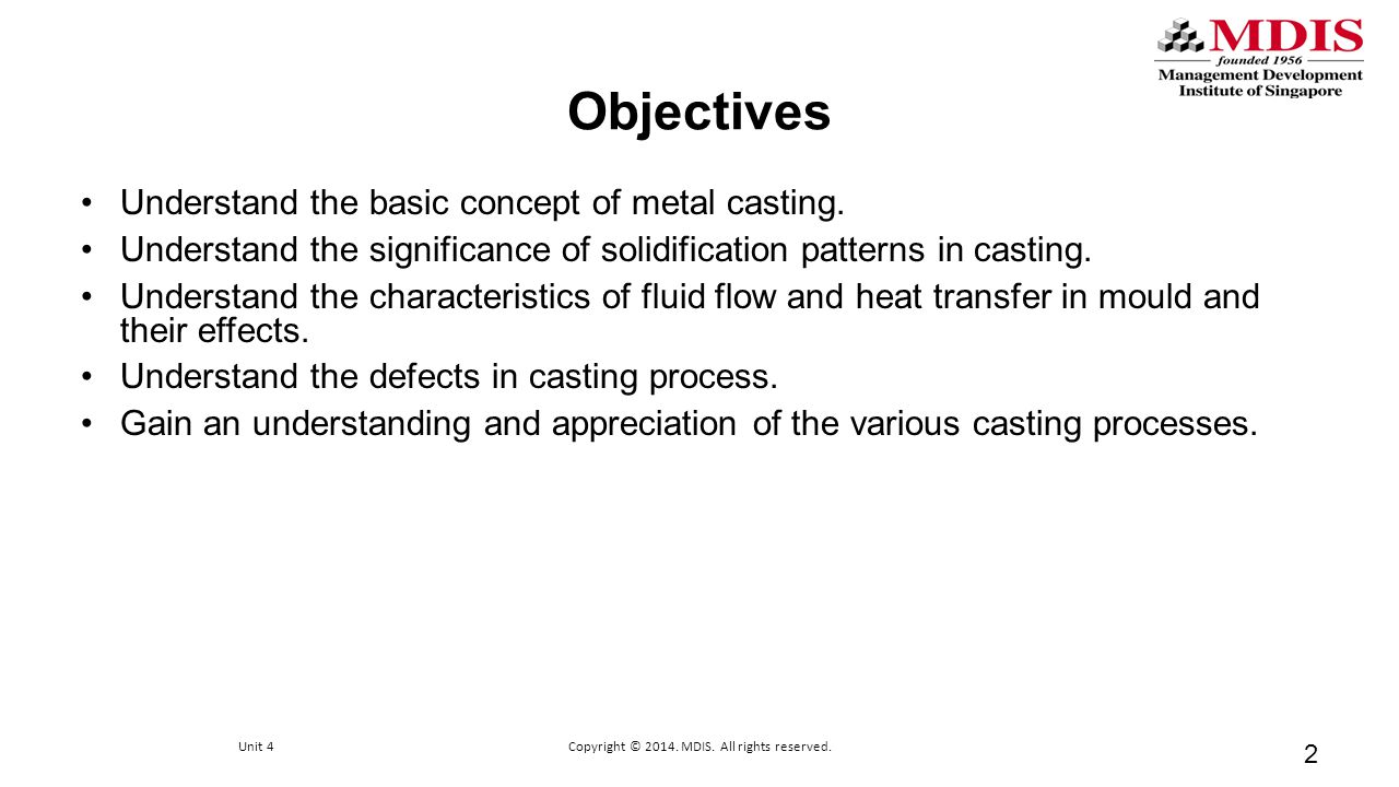 Objectives Understand the basic concept of metal casting. Understand the significance of solidification patterns in casting. Understand the characteri