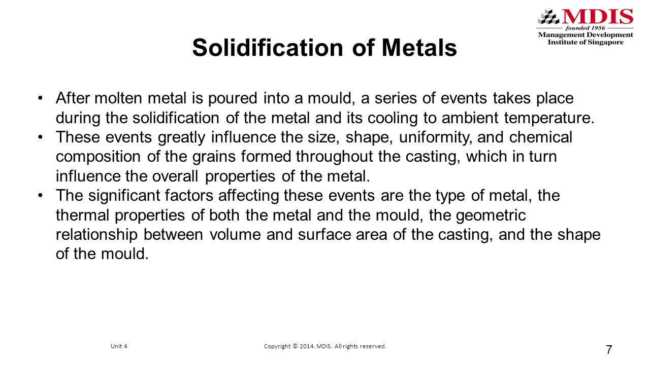 Solidification of Metals After molten metal is poured into a mould, a series of events takes place during the solidification of the metal and its cool