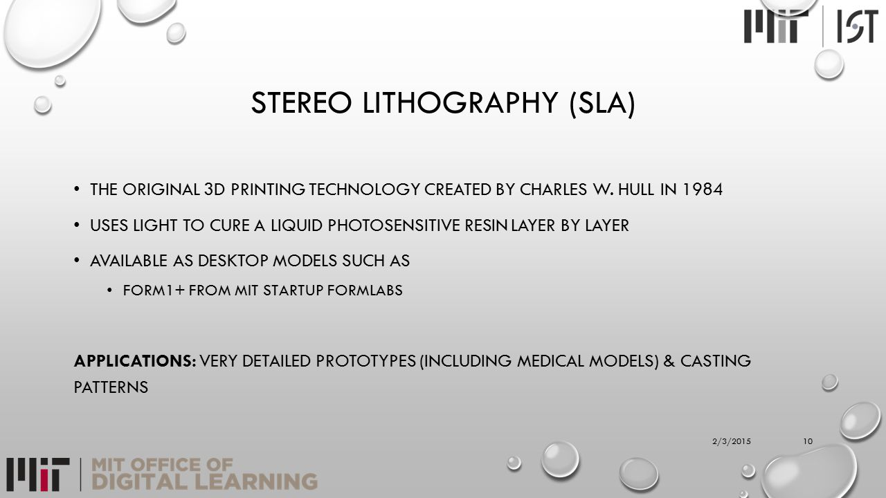 STEREO LITHOGRAPHY (SLA) THE ORIGINAL 3D PRINTING TECHNOLOGY CREATED BY CHARLES W. HULL IN 1984 USES LIGHT TO CURE A LIQUID PHOTOSENSITIVE RESIN LAYER