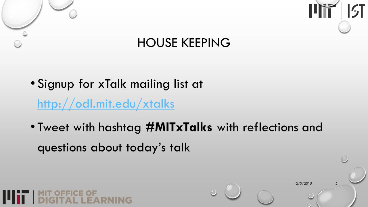 HOUSE KEEPING Signup for xTalk mailing list at http://odl.mit.edu/xtalks http://odl.mit.edu/xtalks Tweet with hashtag #MITxTalks with reflections and