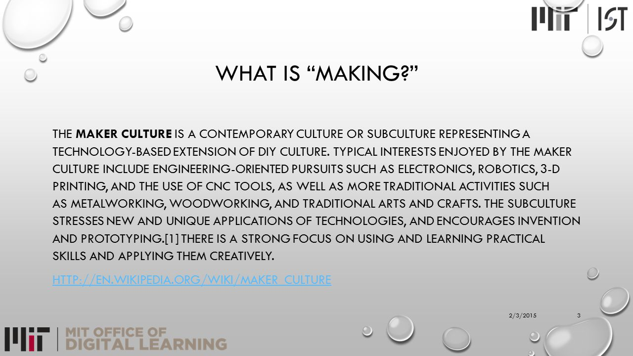 "WHAT IS ""MAKING?"" THE MAKER CULTURE IS A CONTEMPORARY CULTURE OR SUBCULTURE REPRESENTING A TECHNOLOGY-BASED EXTENSION OF DIY CULTURE. TYPICAL INTEREST"