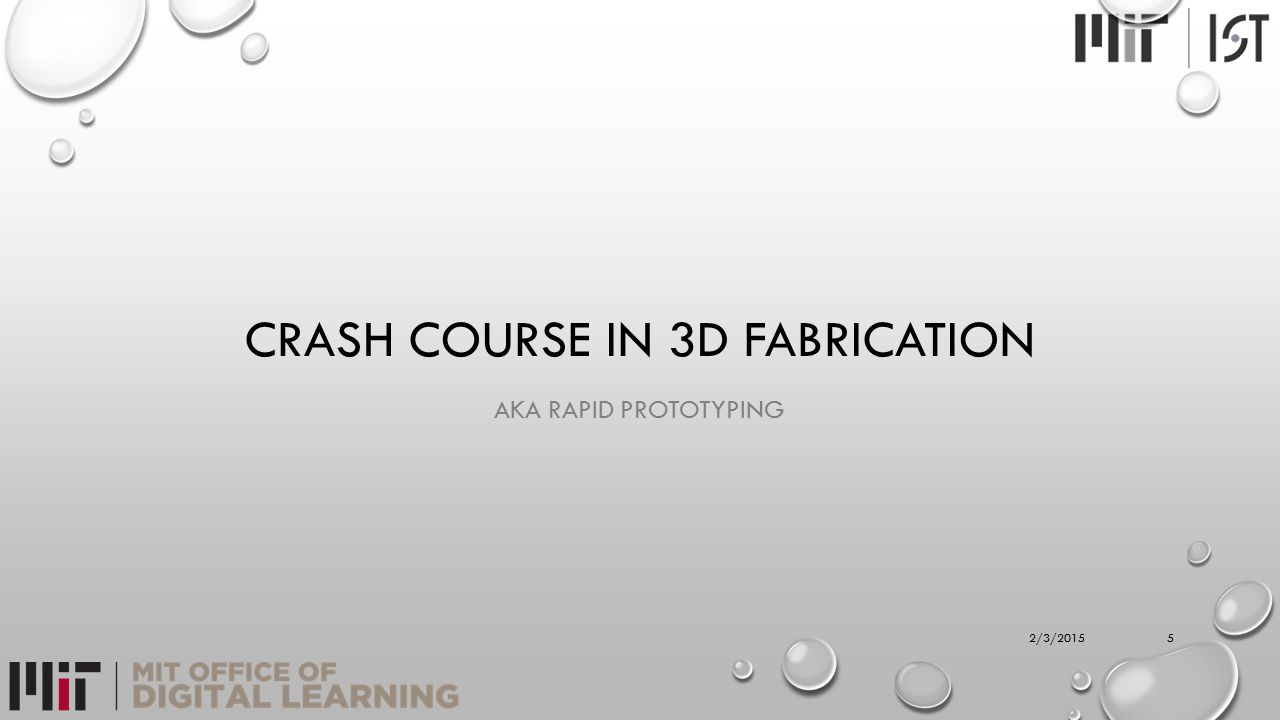 RAPID 3D FABRICATION TWO BASIC CLASSES OF MANUFACTURING ADDITIVE MANUFACTURING SUBTRACTIVE MANUFACTURING POPULAR TYPES OF RAPID 3D FABRICATION CNC MILLS LASER & WATER JET CUTTERS 3D PRINTING 62/3/2015