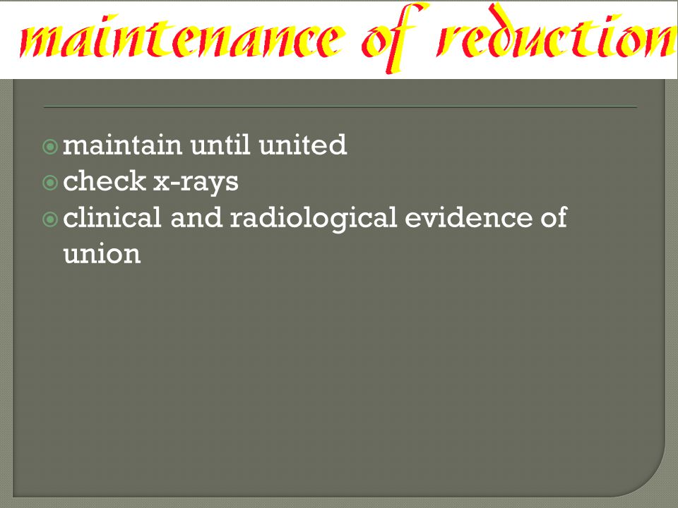  maintain until united  check x-rays  clinical and radiological evidence of union