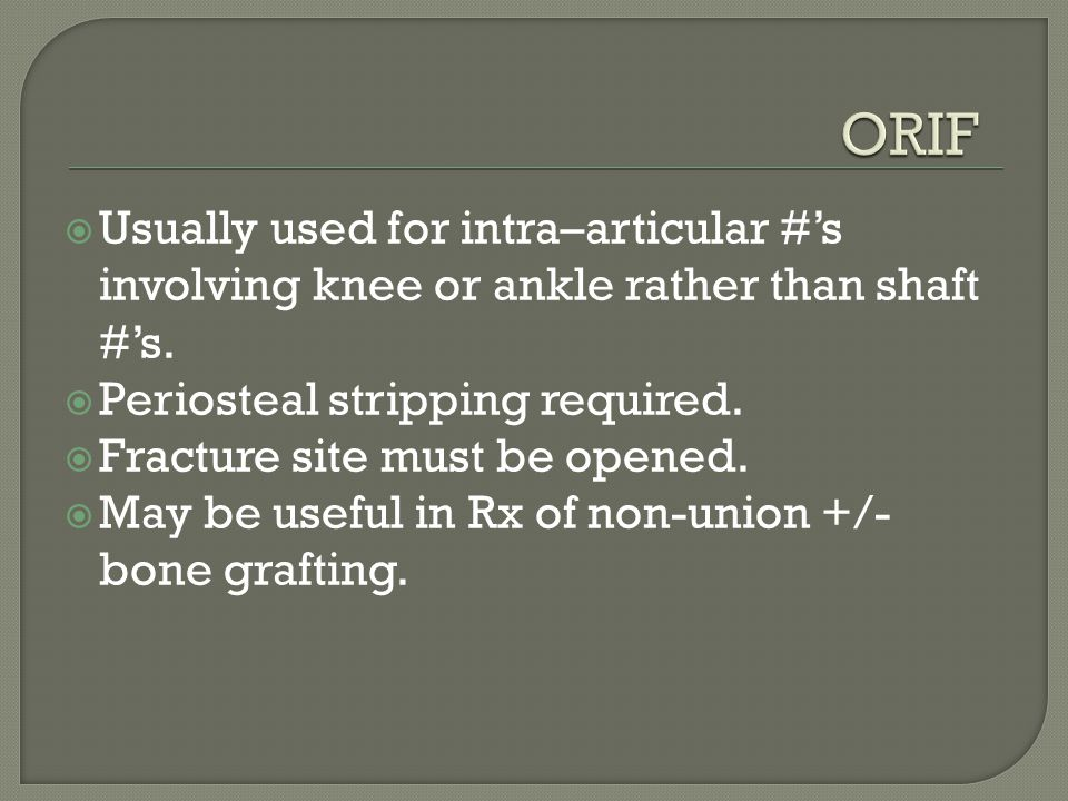  Usually used for intra–articular #'s involving knee or ankle rather than shaft #'s.  Periosteal stripping required.  Fracture site must be opened.