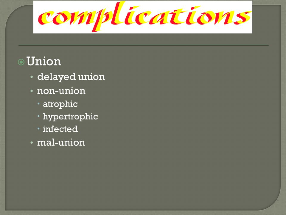  Union delayed union non-union  atrophic  hypertrophic  infected mal-union