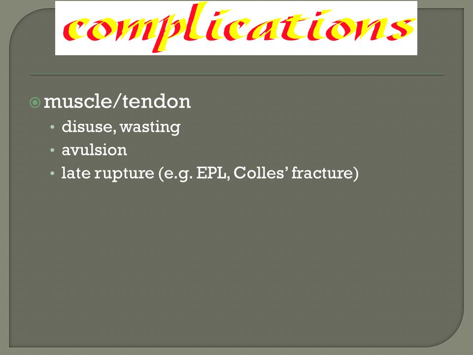  muscle/tendon disuse, wasting avulsion late rupture (e.g. EPL, Colles' fracture)