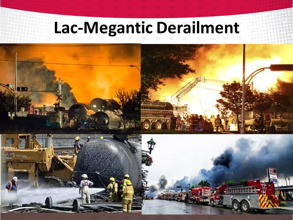 Lac Megantic July 6 th, 2013 a 73-car Montreal, Maine & Atlantic train carrying Bakken crude oil rolled away from where it had been parked and derailed in downtown Lac-Mégantic The train may have been moving at up to 100 kilometres per hour.